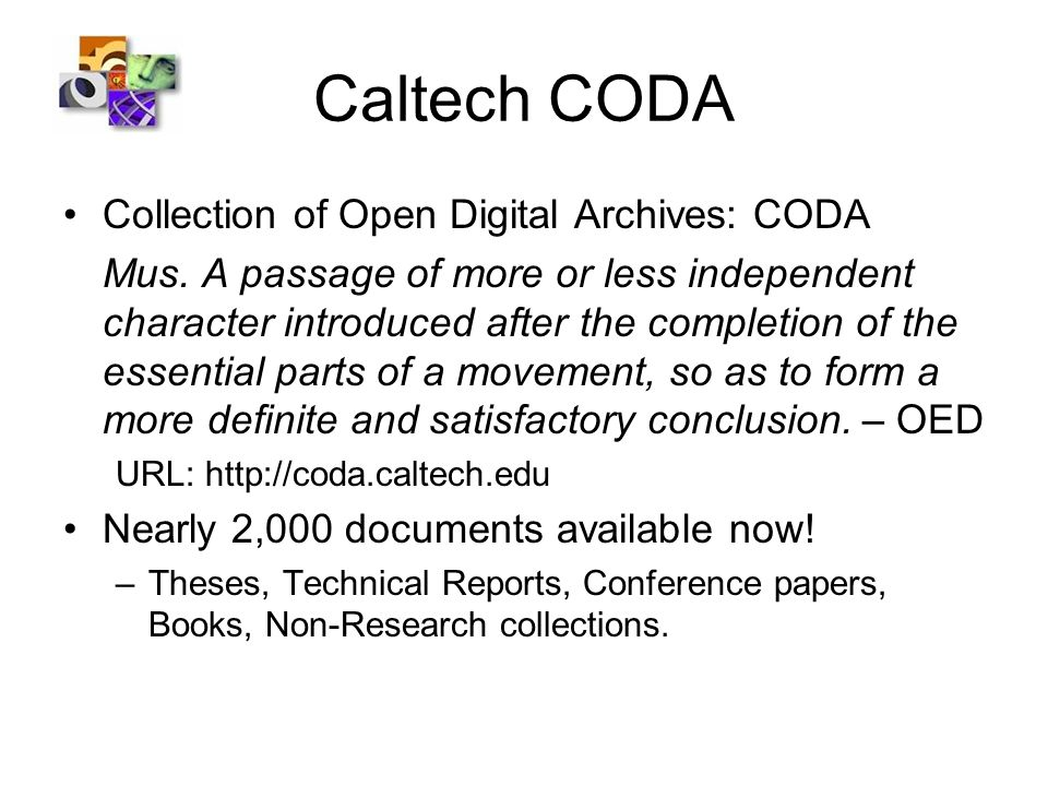 Caltech CODA Collection of Open Digital Archives: CODA Mus. A passage of more or less independent character introduced after the completion of the ess