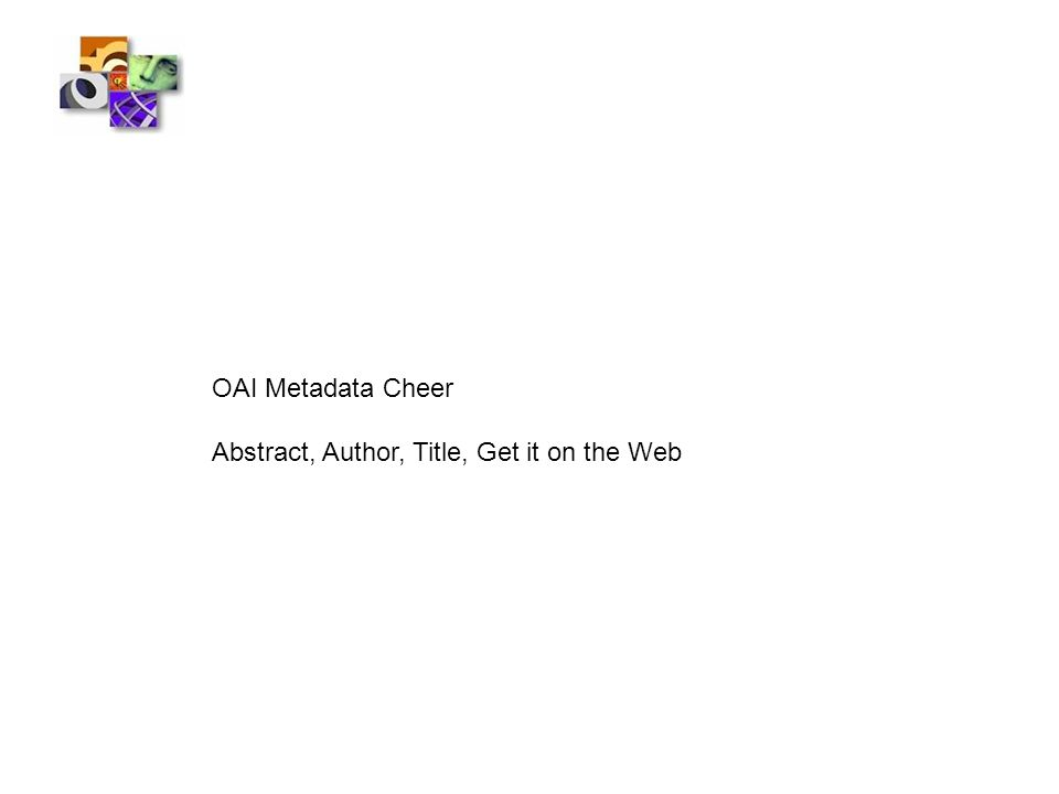 OAI Metadata Cheer Abstract, Author, Title, Get it on the Web