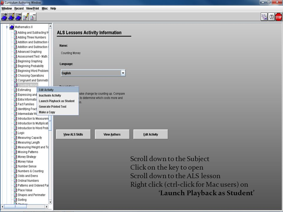 Scroll down to the Subject Click on the key to open Scroll down to the ALS lesson Right click (ctrl-click for Mac users) on Launch Playback as Student