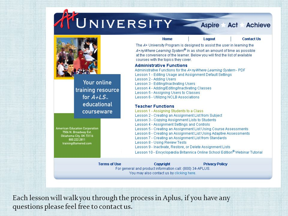 Each lesson will walk you through the process in Aplus, if you have any questions please feel free to contact us.