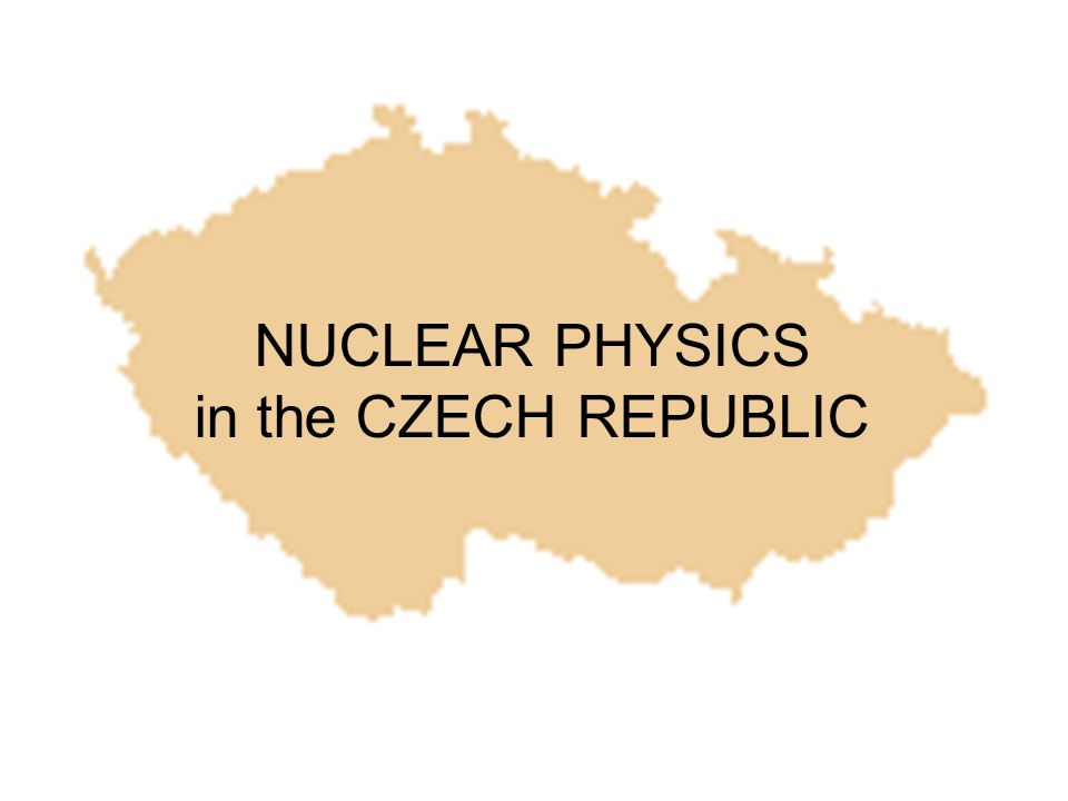 NUCLEAR PHYSICS in the CZECH REPUBLIC
