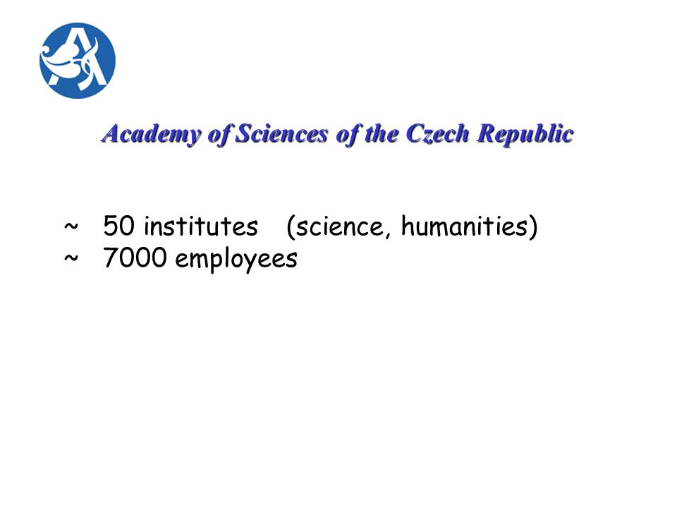 Academy of Sciences of the Czech Republic ~ 50 institutes (science, humanities) ~ 7000 employees