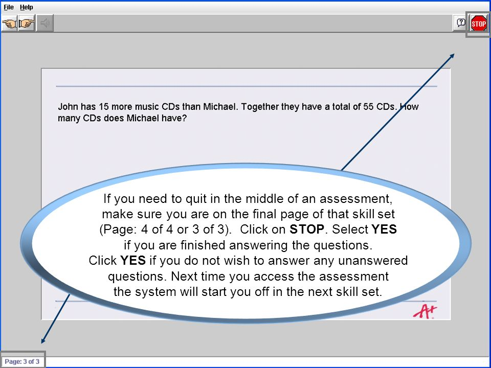 If you need to quit in the middle of an assessment, make sure you are on the final page of that skill set (Page: 4 of 4 or 3 of 3).