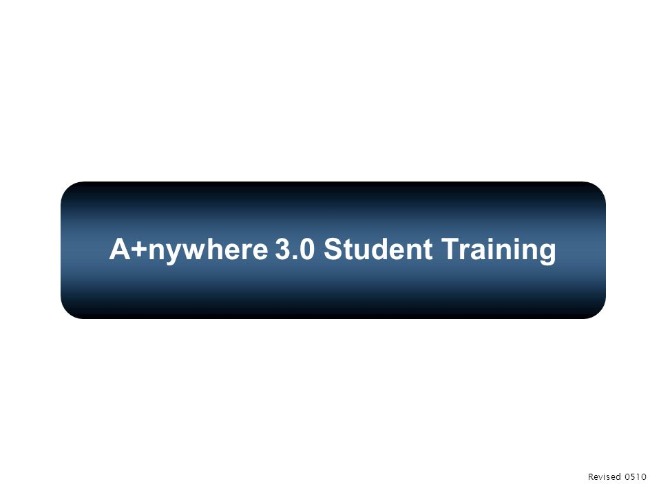 A+nywhere 3.0 Student Training Revised 0510