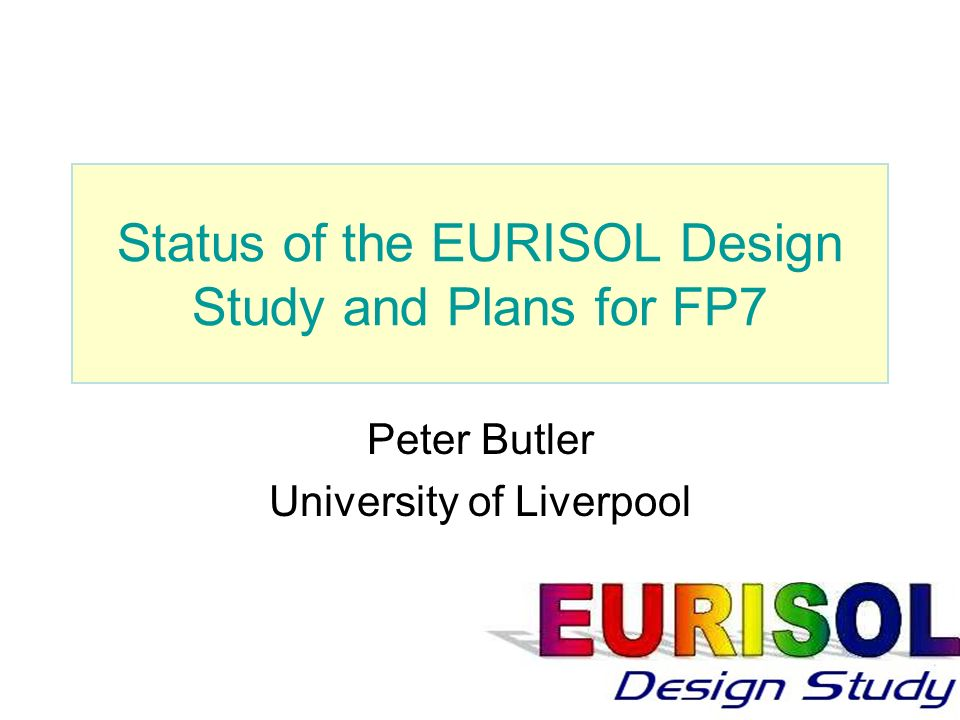 Status of the EURISOL Design Study and Plans for FP7 Peter Butler University of Liverpool