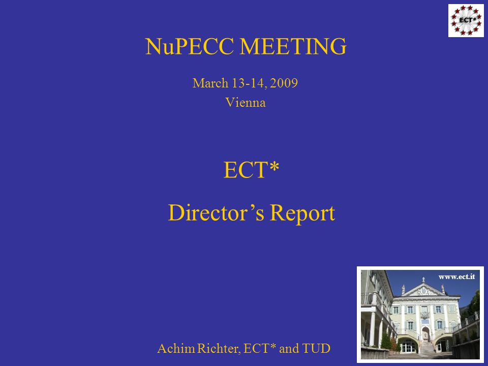 NuPECC MEETING March 13-14, 2009 Vienna Achim Richter, ECT* and TUD ECT* Directors Report www.ect.it