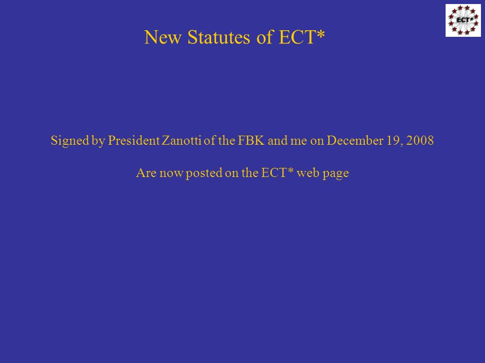 New Statutes of ECT* Signed by President Zanotti of the FBK and me on December 19, 2008 Are now posted on the ECT* web page