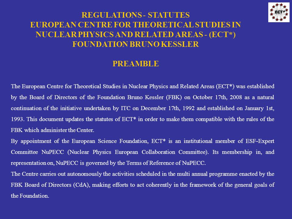 The European Centre for Theoretical Studies in Nuclear Physics and Related Areas (ECT*) was established by the Board of Directors of the Foundation Br