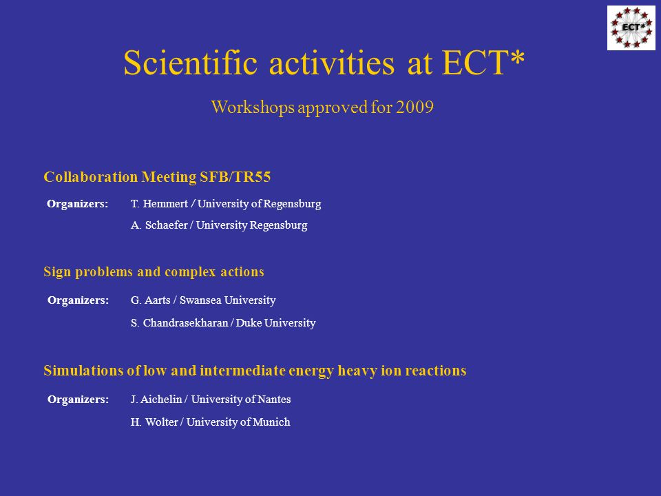 Scientific activities at ECT* Workshops approved for 2009 Collaboration Meeting SFB/TR55 Organizers:T.