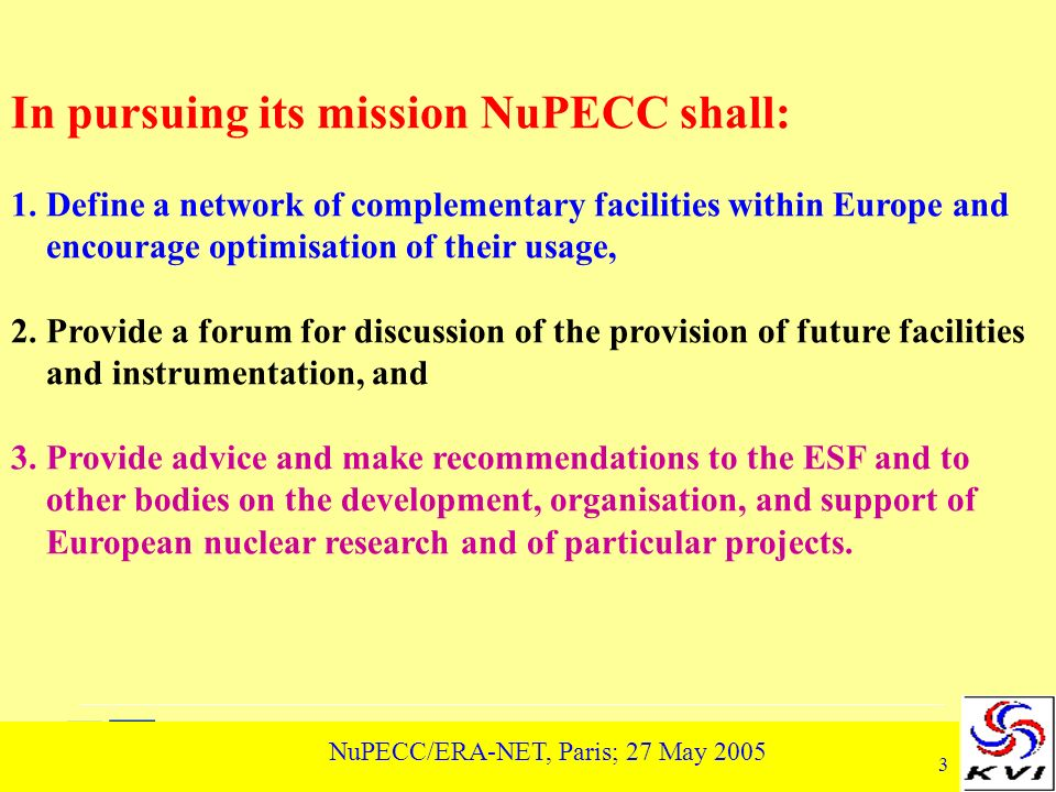 4 NuPECC/ERA-NET, Paris; 27 May 2005 NuPECC Long Range Plan 2004 Perspectives for Nuclear Physics Research in Europe in the Coming Decade and Beyond