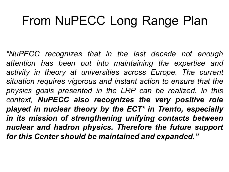 From NuPECC Long Range Plan NuPECC recognizes that in the last decade not enough attention has been put into maintaining the expertise and activity in