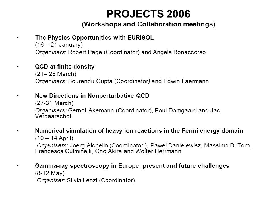 PROJECTS 2006 (Workshops and Collaboration meetings) The Physics Opportunities with EURISOL (16 – 21 January) Organisers: Robert Page (Coordinator) an