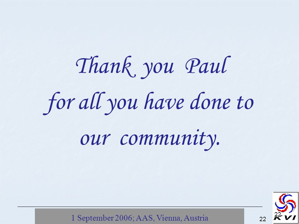 1 September 2006; AAS, Vienna, Austria22 22 Thank you Paul for all you have done to our community.