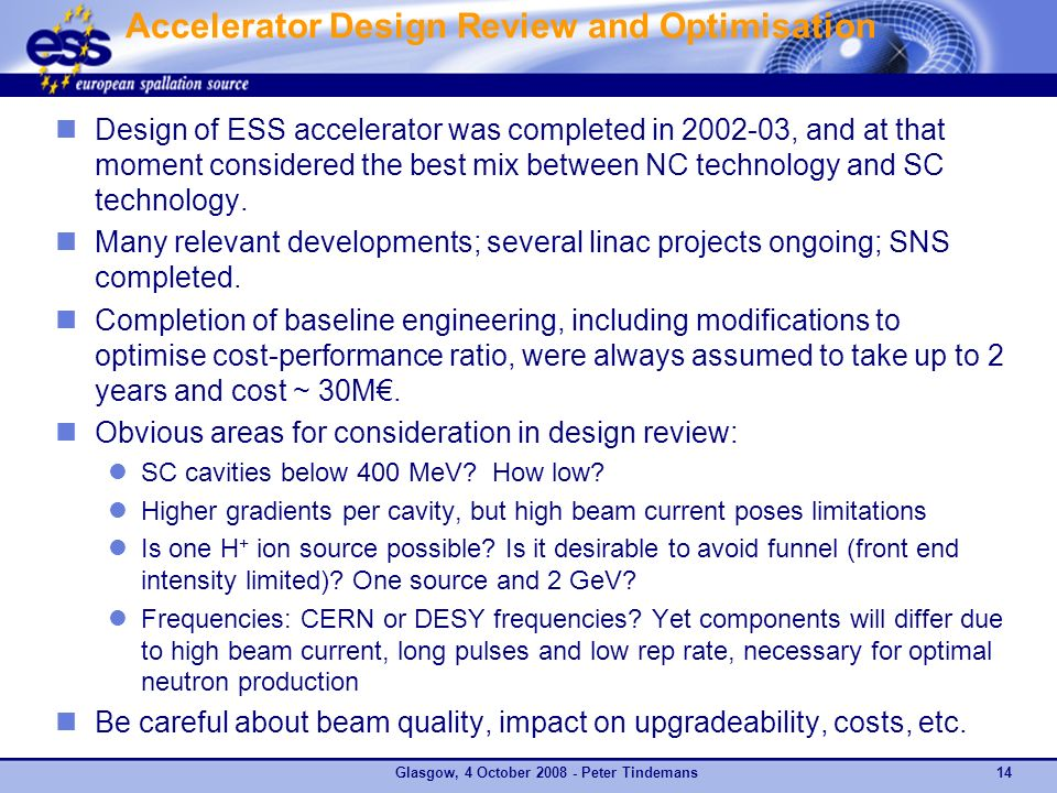 Accelerator Design Review and Optimisation Design of ESS accelerator was completed in , and at that moment considered the best mix between NC technology and SC technology.