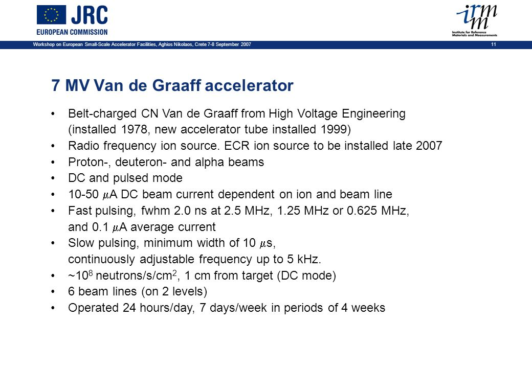 Workshop on European Small-Scale Accelerator Facilities, Aghios Nikolaos, Crete 7-8 September 2007 11 7 MV Van de Graaff accelerator Belt-charged CN V