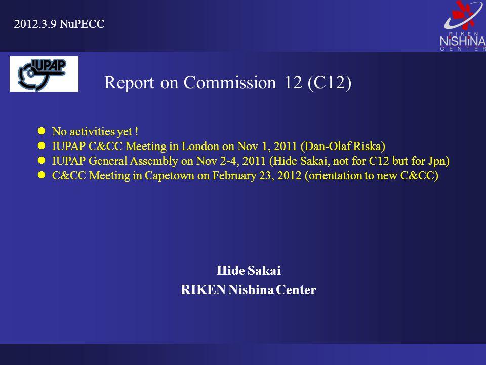 Hide Sakai RIKEN Nishina Center 2012.3.9 NuPECC Report on Commission 12 (C12) No activities yet .