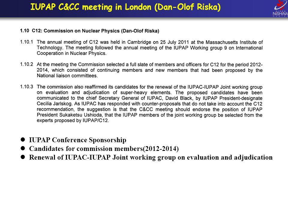 IUPAP C&CC meeting in London (Dan-Olof Riska) IUPAP Conference Sponsorship Candidates for commission members(2012-2014) Renewal of IUPAC-IUPAP Joint w
