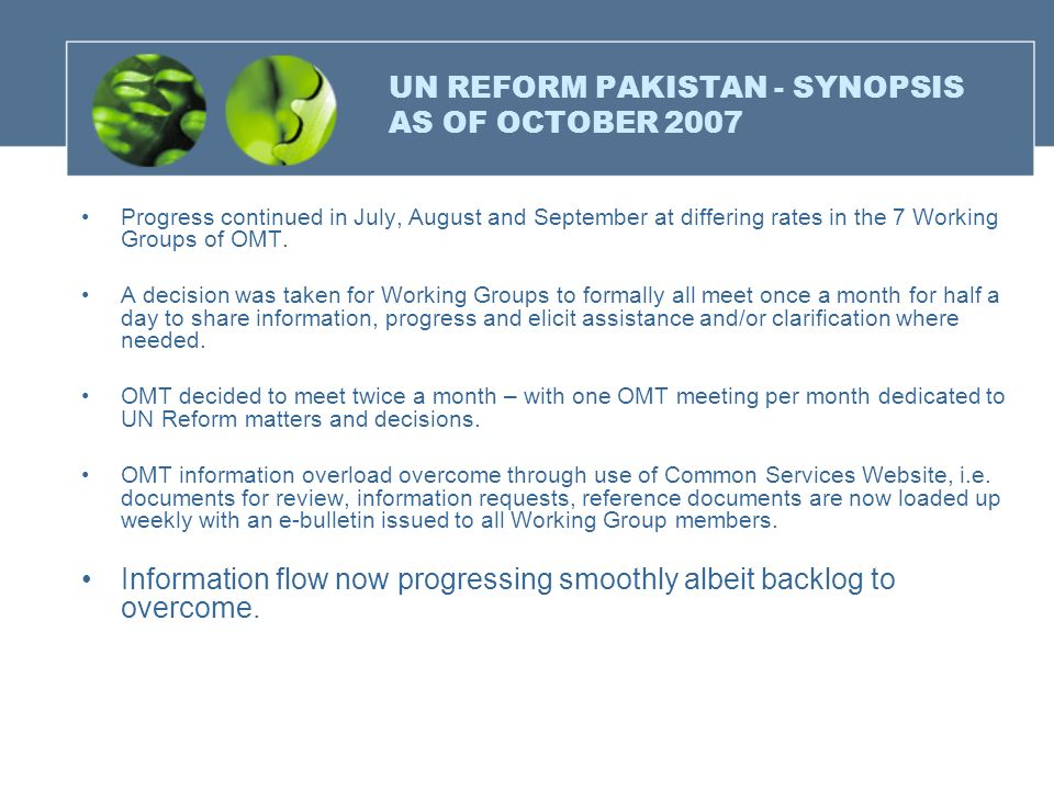 UN REFORM PAKISTAN - SYNOPSIS AS OF OCTOBER 2007 Progress continued in July, August and September at differing rates in the 7 Working Groups of OMT. A