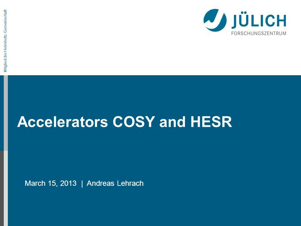 March 15, 2013 | A.Lehrach COSY & HESR 22 COSY Upgrade 1.