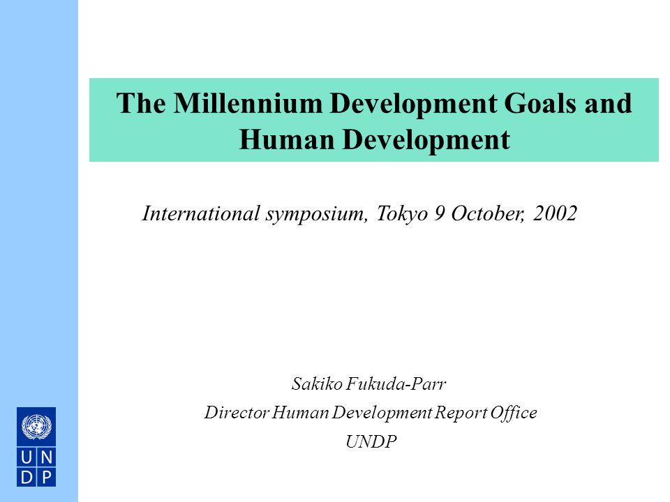 The Millennium Development Goals and Human Development Sakiko Fukuda-Parr Director Human Development Report Office UNDP International symposium, Tokyo