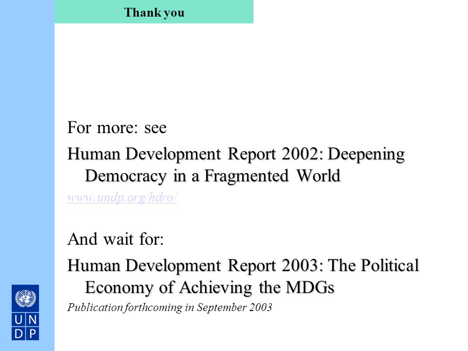 For more: see Human Development Report 2002: Deepening Democracy in a Fragmented World www.undp.org/hdro/ And wait for: Human Development Report 2003: