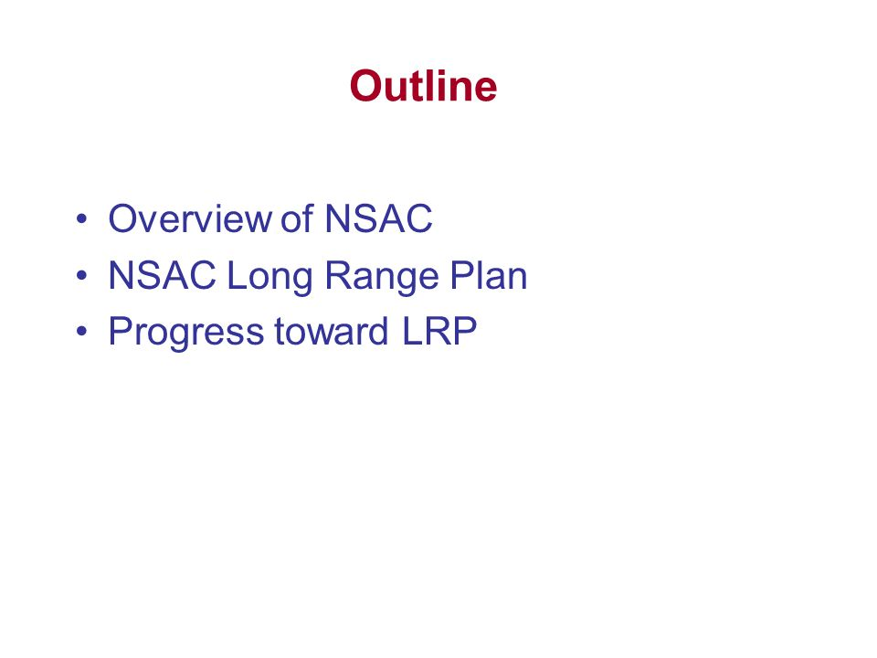 Outline Overview of NSAC NSAC Long Range Plan Progress toward LRP