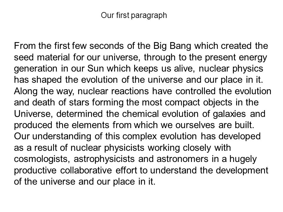 From the first few seconds of the Big Bang which created the seed material for our universe, through to the present energy generation in our Sun which