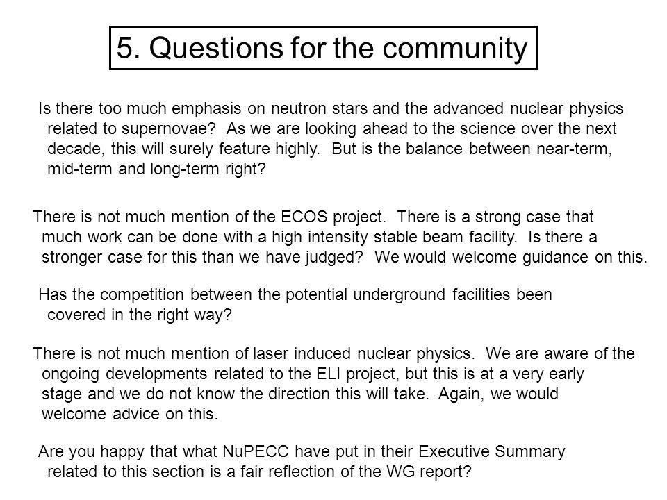 5. Questions for the community Is there too much emphasis on neutron stars and the advanced nuclear physics related to supernovae? As we are looking a