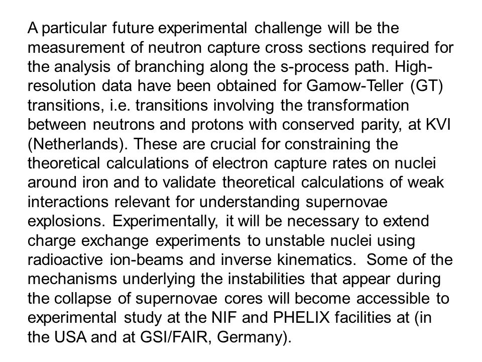 A particular future experimental challenge will be the measurement of neutron capture cross sections required for the analysis of branching along the