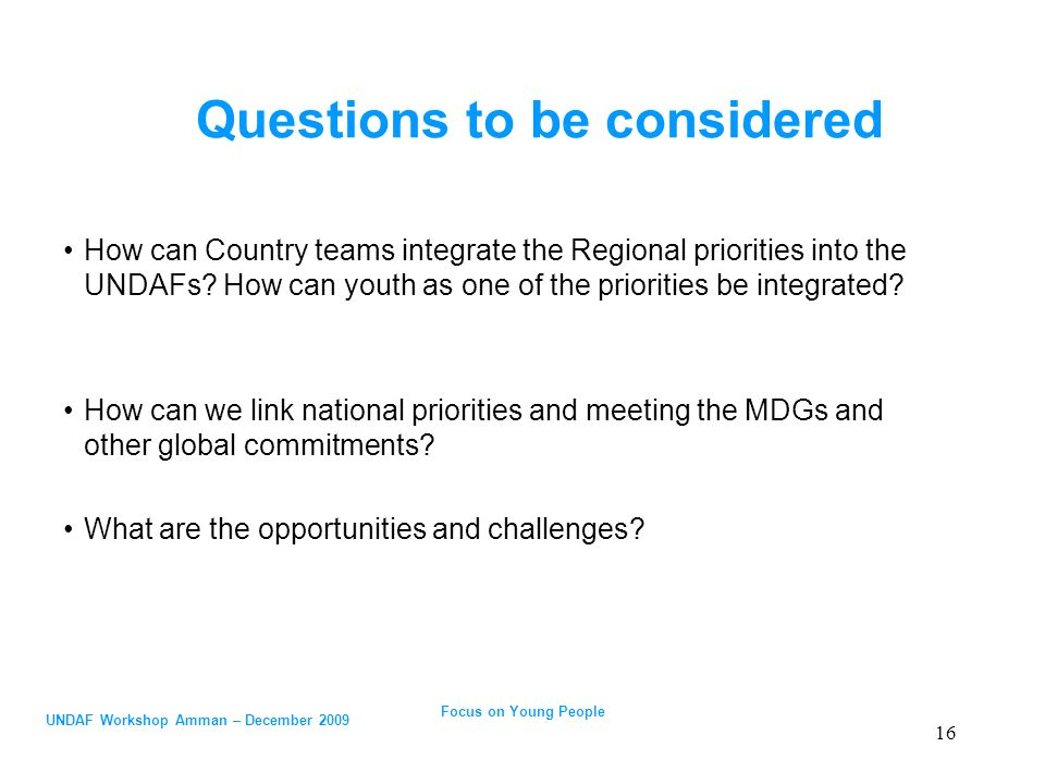 UNDAF Workshop Amman – December 2009 Questions to be considered How can Country teams integrate the Regional priorities into the UNDAFs.