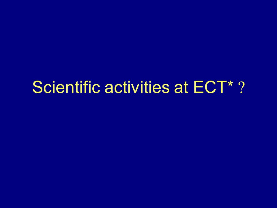 Scientific activities at ECT*