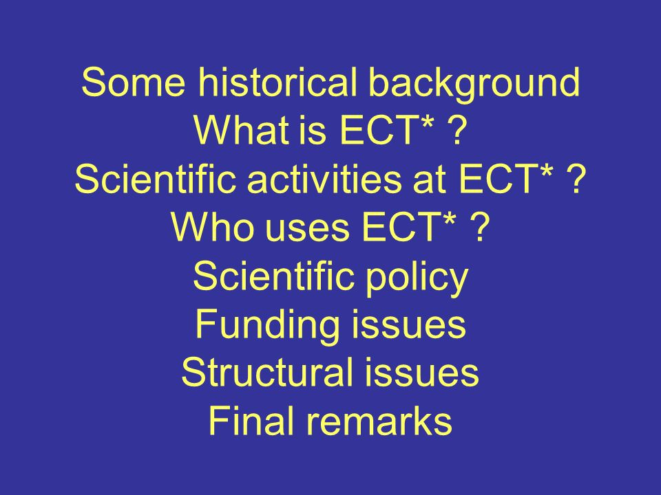 Some historical background What is ECT* . Scientific activities at ECT* .