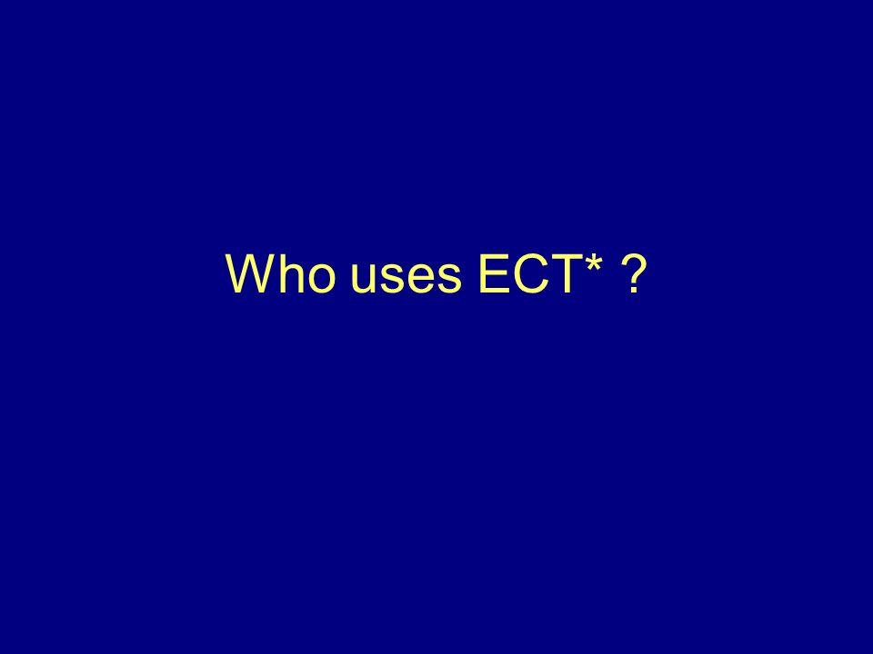 Who uses ECT*