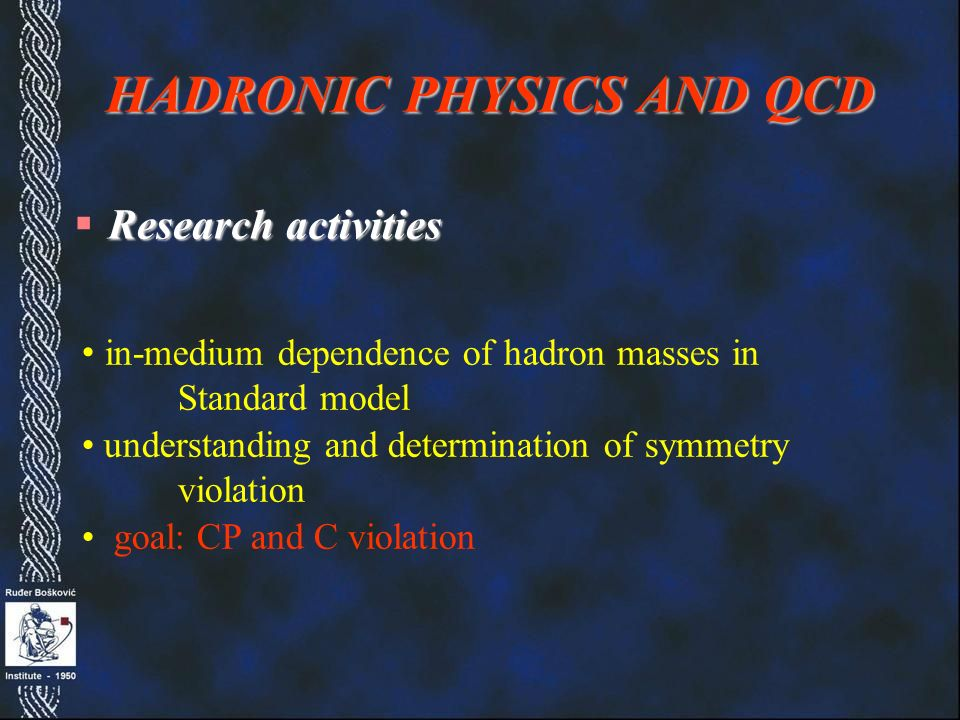 Theory – attached to experiments a. a.Hadron Spectroscopy b. b.Cosmology