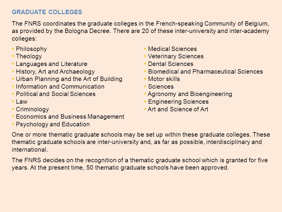 GRADUATE COLLEGES The FNRS coordinates the graduate colleges in the French-speaking Community of Belgium, as provided by the Bologna Decree.