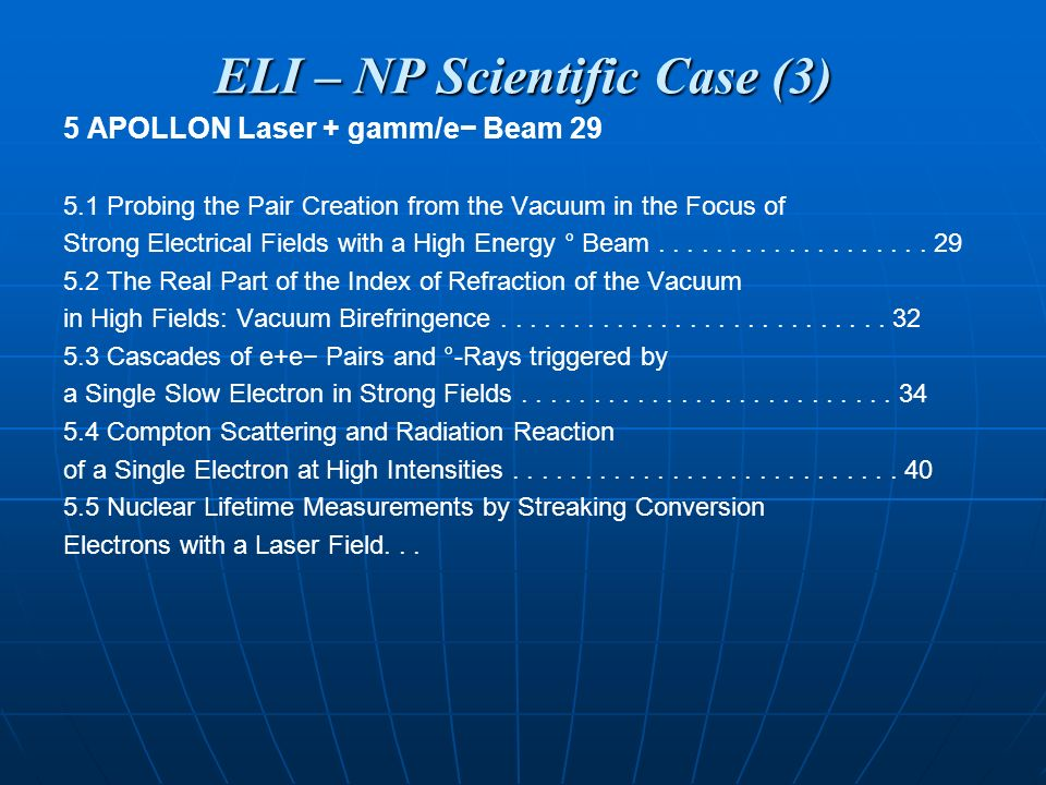 ELI – NP Scientific Case (3) 5 APOLLON Laser + gamm/e Beam 29 5.1 Probing the Pair Creation from the Vacuum in the Focus of Strong Electrical Fields with a High Energy ° Beam...................