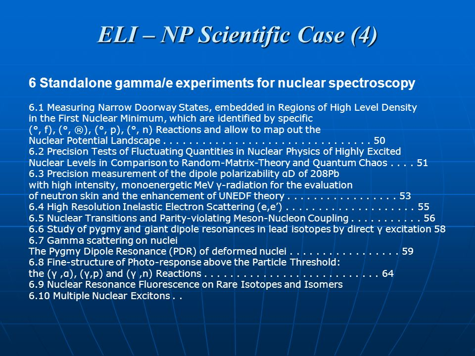 ELI – NP Scientific Case (4) 6 Standalone gamma/e experiments for nuclear spectroscopy 6.1 Measuring Narrow Doorway States, embedded in Regions of High Level Density in the First Nuclear Minimum, which are identified by specific (°, f), (°, ®), (°, p), (°, n) Reactions and allow to map out the Nuclear Potential Landscape................................