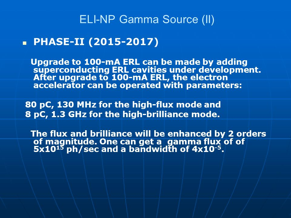 ELI-NP Gamma Source (II) PHASE-II (2015-2017) Upgrade to 100-mA ERL can be made by adding superconducting ERL cavities under development.