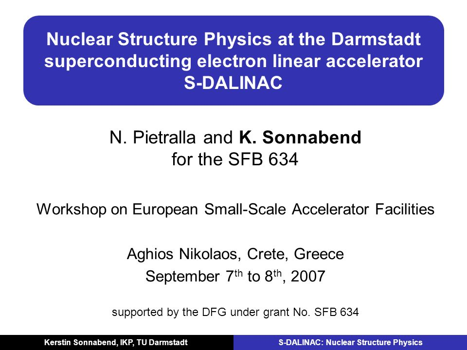 Kerstin Sonnabend, IKP, TU Darmstadt S-DALINAC: Nuclear Structure Physics Nuclear Structure Physics at the Darmstadt superconducting electron linear a