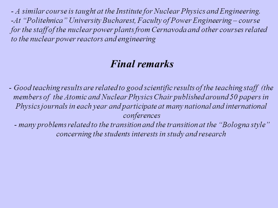 - A similar course is taught at the Institute for Nuclear Physics and Engineering. -At Politehnica University Bucharest, Faculty of Power Engineering