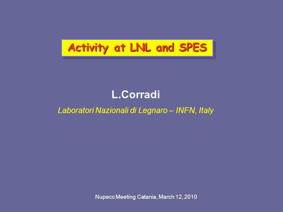 Nupecc Meeting Catania, March 12, 2010 Activity at LNL and SPES L.Corradi Laboratori Nazionali di Legnaro – INFN, Italy