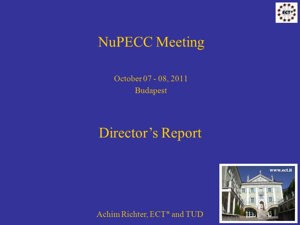 NuPECC Meeting October 07 - 08, 2011 Budapest Achim Richter, ECT* and TUD Directors Report www.ect.it