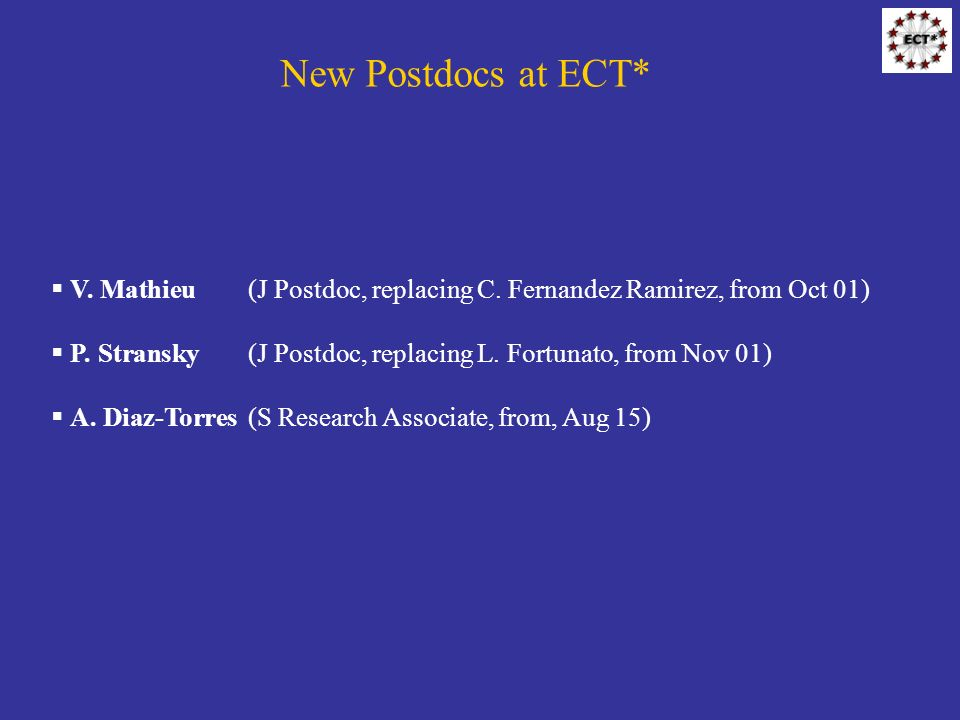 New Postdocs at ECT* V. Mathieu (J Postdoc, replacing C.