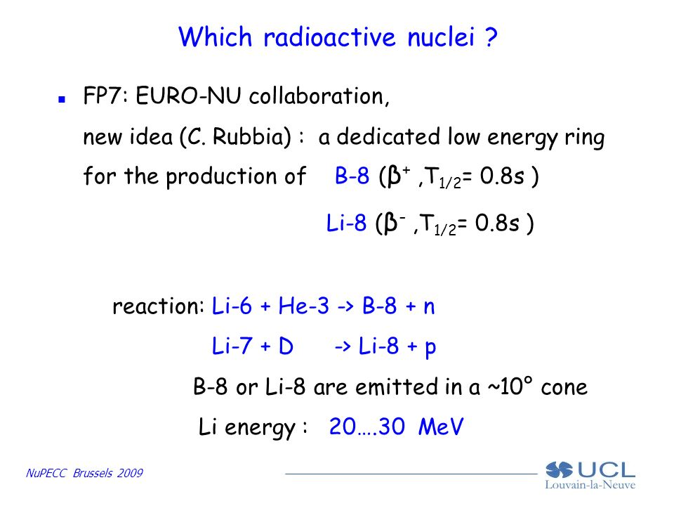 NuPECC Brussels 2009 Which radioactive nuclei . n FP7: EURO-NU collaboration, new idea (C.