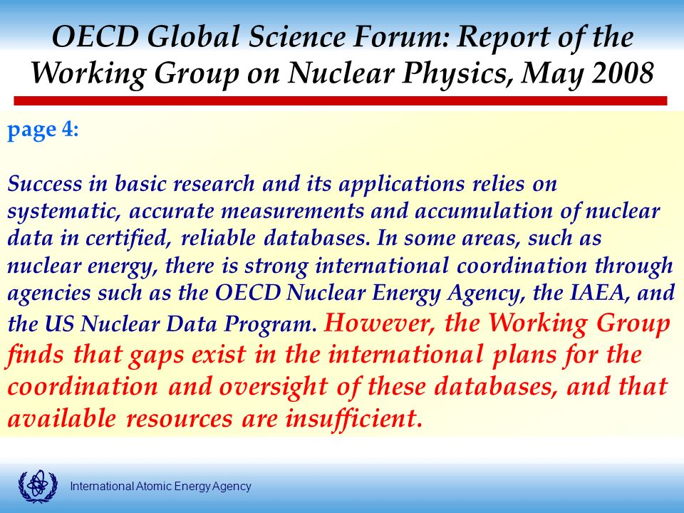 International Atomic Energy Agency page 4: Success in basic research and its applications relies on systematic, accurate measurements and accumulation of nuclear data in certified, reliable databases.