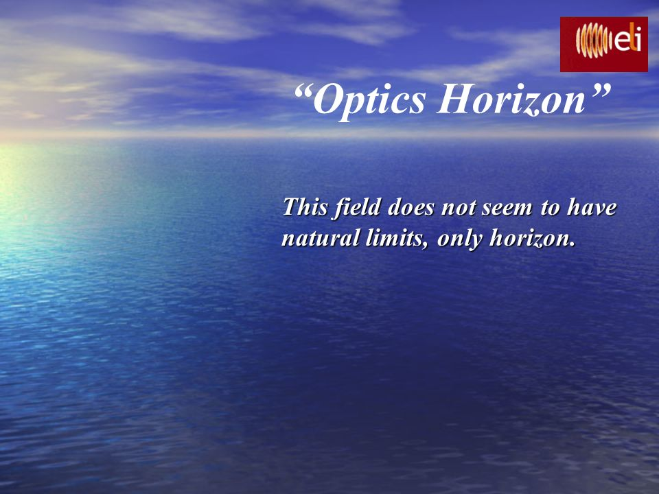 Optics Horizon This field does not seem to have natural limits, only horizon.