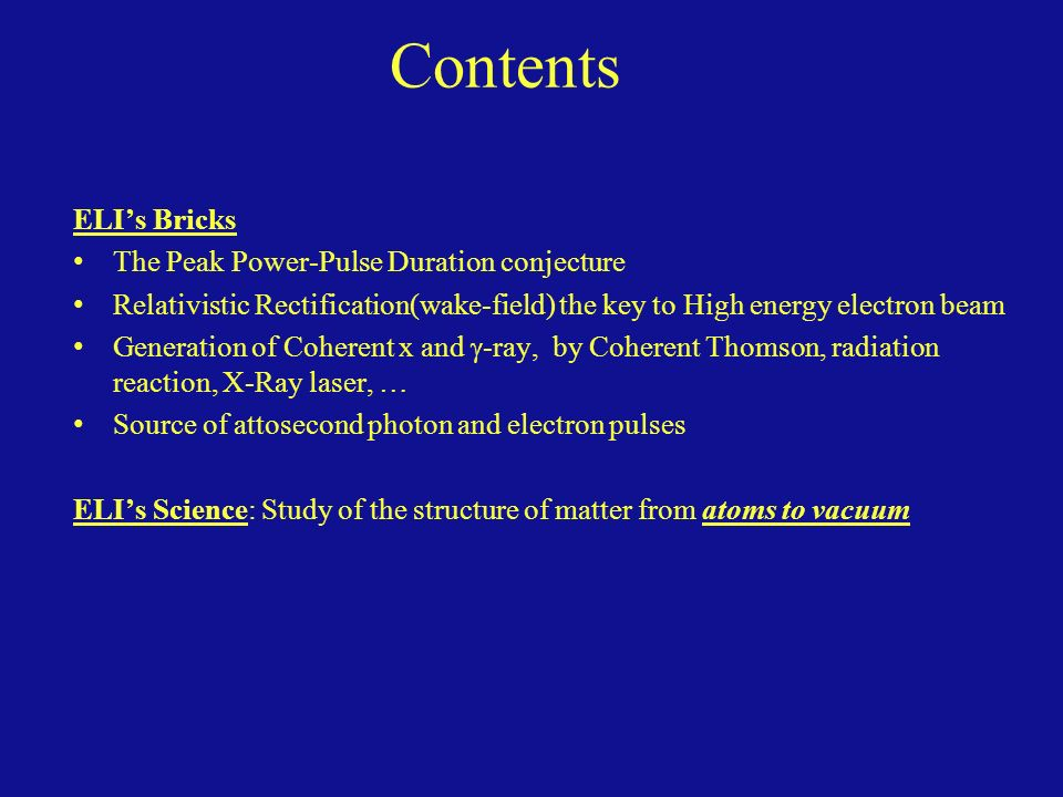 Contents ELIs Bricks The Peak Power-Pulse Duration conjecture Relativistic Rectification(wake-field) the key to High energy electron beam Generation o