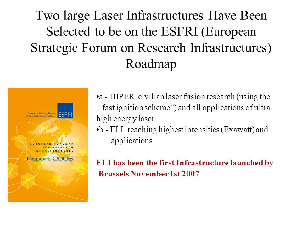 Two large Laser Infrastructures Have Been Selected to be on the ESFRI (European Strategic Forum on Research Infrastructures) Roadmap a - HIPER, civili