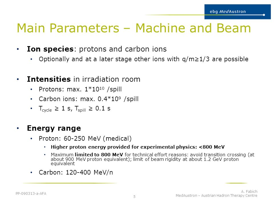 Main Parameters – Machine and Beam Ion species: protons and carbon ions Optionally and at a later stage other ions with q/m1/3 are possible Intensitie