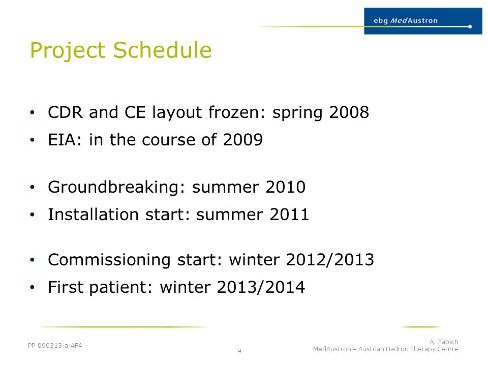 Project Schedule CDR and CE layout frozen: spring 2008 EIA: in the course of 2009 Groundbreaking: summer 2010 Installation start: summer 2011 Commissi